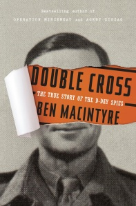 Double Cross True Story of the D-day Spies