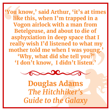 Quote from The Hitchhiker's Guide to the Galaxy by Douglas Adams